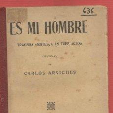 Libros antiguos: ES MI HOMBRE TRAGEDIA GROTESCA EN TRES ACTOS- ORIGINAL DE CARLOS ARNICHES AÑO 1921 95PAG. LTEA310. Lote 50098486