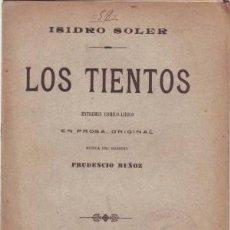 Libros antiguos: SOLER, ISIDRO: LOS TIENTOS. DEDICATORIA AUTÓGRAFA DEL AUTOR. - PRIMERA EDICIÓN 1906. Lote 50310971