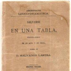 Libros antiguos: SALVARSE EN UNA TABLA - SALVADOR LASTRA - JUGUETE CÓMICO EN UN ACTO Y EN PROSA - AÑO 1880. Lote 116206588
