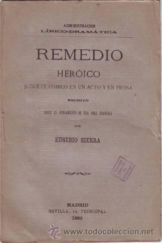 SIERRA, EUSEBIO: REMEDIO HEROICO. 1885 PRIMERA EDICIÓN (Libros antiguos (hasta 1936), raros y curiosos - Literatura - Teatro)