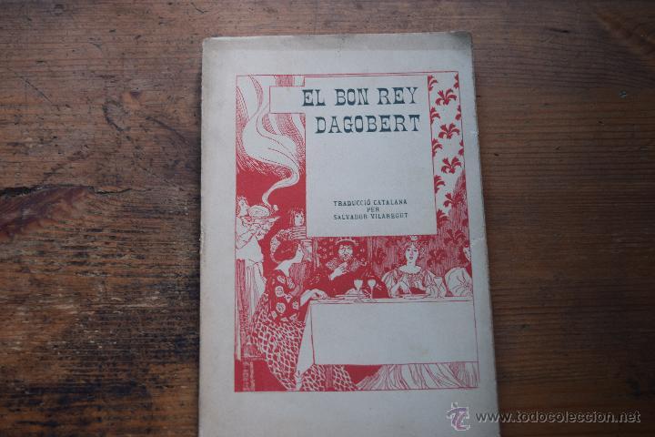 EL BON REY DAGOBERT, ANDRE RIVOIRE, ED. DE TOTS COLORS, 1910 (EN CATALAN) (Libros antiguos (hasta 1936), raros y curiosos - Literatura - Teatro)