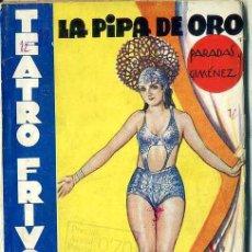 Libros antiguos: TEATRO FRÍVOLO : PARADAS GIMÉNEZ - LA PIPA DE ORO (1936) CELIA GÁMEZ. Lote 52066648