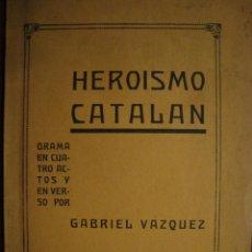 Libros antiguos: HEROISMO CATALÁN. DRAMA EN CUATRO ACTOS. GABRIEL VAZQUEZ. PALMA DE MALLORCA, 1930?.. Lote 53106257