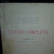 Libros antiguos: SERAFIN Y JOAQUIN ALVAREZ QUINTERO. TEATRO COMPLETO TOMO II. 1923. Lote 53174705