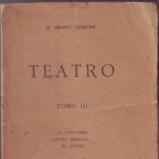 Libros antiguos: MARTI ORBERA, R: TEATRO. TOMO III. 1919. DEDICATORIA AUTÓGRAFA DEL AUTOR A ENRIQUE CHICOTE. Lote 54862664