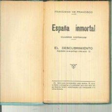 Libros antiguos: ESPAÑA INMORTAL (CUADROS HISTÓRICOS). EL DESCUBRIMIENTO. FRANCISCO DE FRANCISCO. Lote 55181865