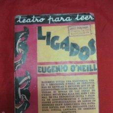 Libros antiguos: LIGADOS. EUGENIO O'NEILL. TEATRO PARA LEER. EDICIONES ARGENTINAS CONDOR 1933.. Lote 56093440