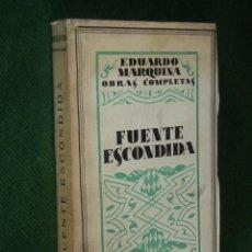 Libros antiguos: FUENTE ESCONDIDA, DE EDUARDO MARQUINA, 1931. Lote 56324929