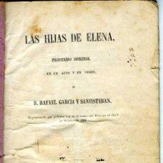 Libros antiguos: LAS HIJAS DE ELENA (PROVERBIO ORIGINAL) POR RAFAEL GARCIA Y SANTISTEBAN. 1864. COMPLETA.. Lote 57184565