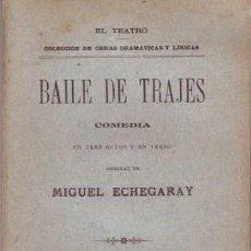 Libros antiguos: ECHEGARAY, MIGUEL: BAILE DE TRAJES. COMEDIA. 1900 PRIMERA EDICIÓN.. Lote 57275571