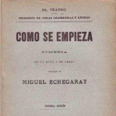 Libros antiguos: ECHEGARAY, MIGUEL: COMO SE EMPIEZA. COMEDIA. 1901. Lote 57275844