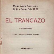 Libros antiguos: LOPEZ-MONTENEGRO, RAMÓN Y PEÑA, RAMÓN: EL TRANCAZO. HISTORIETA CÓMICA. 1918. Lote 57417629