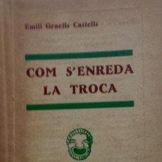 Libros antiguos: GRAELLS CASTELLS, EMILI. COM S'ENREDA LA TROCA. COMÈDIA EN TRES ACTES. (1934). Lote 46927574