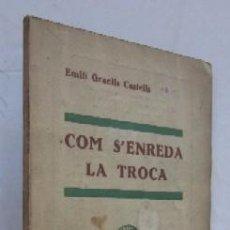 Libros antiguos: COM S'ENREDA LA TROCA - EMILI GRAELLS CASTELLS - CON DEDICATORIA AUTOGRAFIADA DEL AUTOR - AÑO 1934. Lote 57720128