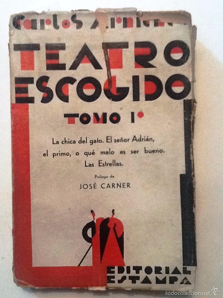 TEATRO ESCOGIDO. TOMO I. CARLOS ARNICHE. PROLOGO JOSE CARNER. LA CHICA DEL GATO, EL SEÑOR ADRIAN (Libros antiguos (hasta 1936), raros y curiosos - Literatura - Teatro)