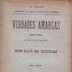Libros antiguos: EGUILAZ, LUIS DE: VERDADES AMARGAS. COMEDIA. 1899. Lote 57774611