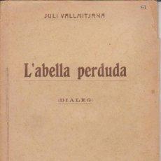 Libros antiguos: JULI VALLMITJANA - L'ABELLA PERDUDA - BARTOMEU BAXARIAS 1910. Lote 57800647