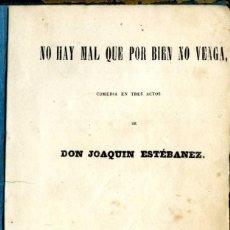 Libros antiguos: NO HAY MAL QUE POR BIEN NO VENGA, COMEDIA POR JOAQUIN ESTÉBANEZ. AÑO 1862. 66 PAG. COMPLETA.. Lote 196565401