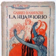 Libros antiguos: LA HIJA DE IORIO. 1926. GABRIEL TEATRO MODERNO Nº 30. Lote 54403654