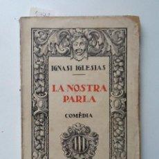 Libros antiguos: LA NOSTRA PARLA. S/F. IGNASI IGLESIAS. COMEDIA. Lote 54648745