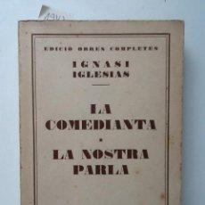 Libros antiguos: LA COMEDIANTA / LA NOSTRA PARLA . 1934. IGNASI IGLESIAS OBRES COMPLETES. DOTZE VOLUM. Lote 61391515