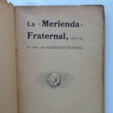 Libros antiguos: LA MERIENDA FRATERNAL. SANTIAGO RUSIÑOL. Lote 61456535