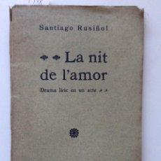 Libros antiguos: LA NIT DE L'AMOR. 1905 SANTIAGO RUSIÑOL. Lote 61458367