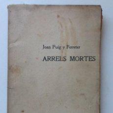 Libros antiguos: ARRELS MORTES. 1906 JOAN PUIG I FERRETER. Lote 61460071