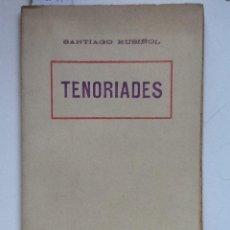 Libros antiguos: TENORIADES. 1924 SANTIAGO RUSIÑOL. Lote 62586452