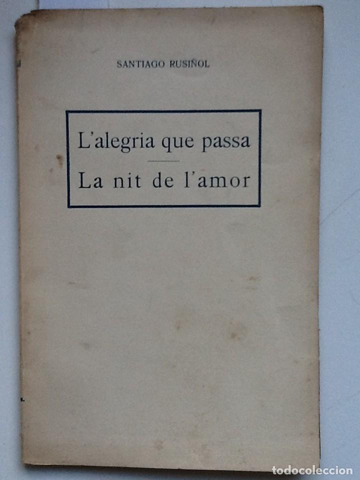 L'ALEGRIA QUE PASSA. LA NIT DE L'AMOR. SANTIAGO RUSIÑOL MUSICA ENRIC MORERA (Libros antiguos (hasta 1936), raros y curiosos - Literatura - Teatro)
