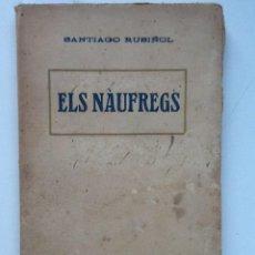 Libros antiguos: ELS NAUFREGS. SANTIAGO RUSIÑOL. Lote 62596216