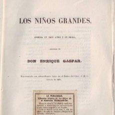 Libros antiguos: GASPAR, ENRIQUE: LOS NIÑOS GRANDES. COMEDIA. 1871 PRIMERA EDICIÓN. Lote 70578729