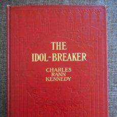 Libros antiguos: THE IDOL-BREAKER, FIRMADO POR EL AUTOR, C.R. KENNEDY Y LA ACTRIZ EDITH WYNNE MATTHISON (1914, 1A ED). Lote 71843675