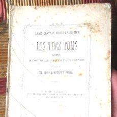 Libros antiguos: LOS TRES TOMS, CUADRO DE COSTUMS CATALANAS NARCÍS CAMPMANY 1871 TOMBS LLEÓ FONTOVA ISCLE SOLER. Lote 76152475