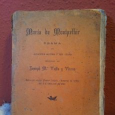 Libros antiguos: MARIA DE MONTPELLER-TEATRE.JOSEP MARIA VALLS I VICENS 1893 1º EDICIO...(REF-1AC) . Lote 77873449