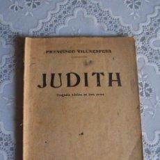 Libros antiguos: JUDITH. FRANCISCO VILLAESPESA. SOCIEDAD DE AUTORES ESPAÑOLES , MADRID 1915.. Lote 81300156