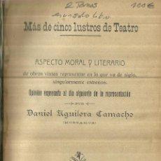 Libros antiguos: MÁS DE CINCO LUSTROS DE TEATRO. 2 TOMOS EN UNO. DANIEL AGUILERA CAMACHO. EL DEFENSOR. CÓRDOBA.1927. Lote 85605644