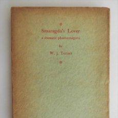 Libros antiguos: SMARAGDA'S LOVER, A DRAMATIC PHANTASMAGORIA - W.J. TURNER (PRIMERA EDICIÓN, 1924). Lote 89688152