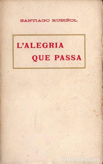 SANTIAGO RUSIÑOL : L'ALEGRIA QUE PASSA (A. LÓPEZ S.F.) EN CATALÁN (Libros antiguos (hasta 1936), raros y curiosos - Literatura - Teatro)