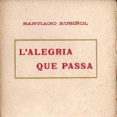 Libros antiguos: SANTIAGO RUSIÑOL : L'ALEGRIA QUE PASSA (A. LÓPEZ S.F.) EN CATALÁN. Lote 90112988