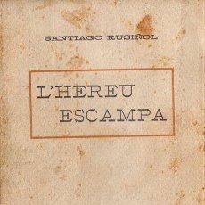 Libros antiguos: SANTIAGO RUSIÑOL : L'HEREU ESCAMPA (A. LÓPEZ S.F.) EN CATALÁN. Lote 90113552
