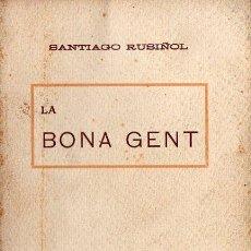 Libros antiguos: SANTIAGO RUSIÑOL : LA BONA GENT (A. LÓPEZ 1906) EN CATALÁN - PRIMERA EDICIÓN. Lote 90114108
