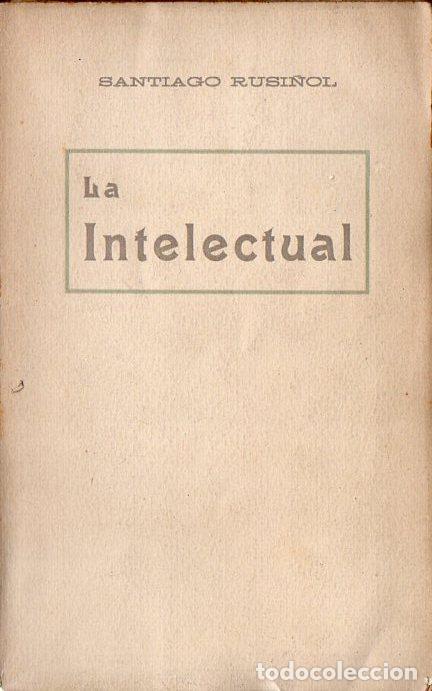 SANTIAGO RUSIÑOL : LA INTELECTUAL (A. LÓPEZ S.F.) EN CATALÁN (Libros antiguos (hasta 1936), raros y curiosos - Literatura - Teatro)