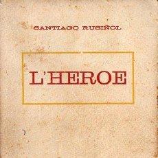 Libros antiguos: SANTIAGO RUSIÑOL : L' HEROE (A. LÓPEZ S.F.) EN CATALÁN. Lote 90114376