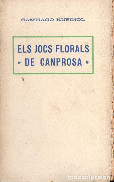 SANTIAGO RUSIÑOL : ELS JOCS FLORALS DE CANPROSA (A. LÓPEZ S.F.) EN CATALÁN (Libros antiguos (hasta 1936), raros y curiosos - Literatura - Teatro)