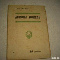 Libros antiguos: AURORA BOREAL . AGUSTI COLLADO 1935 . EN CATALAN. Lote 90125936