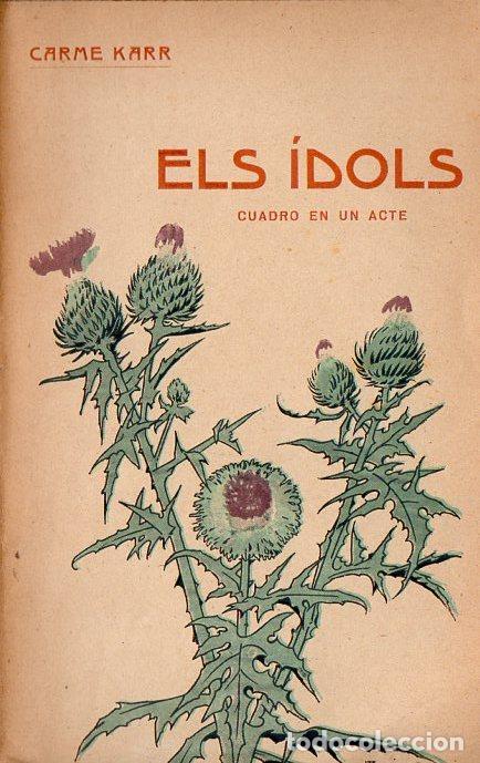 CARME KARR : ELS IDOLS (BAXARIAS, 1911) EN CATALÁN (Libros antiguos (hasta 1936), raros y curiosos - Literatura - Teatro)