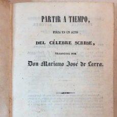 Libros antiguos: PARTIR A TIEMPO 1839 PIEZA EN UN ACTO CÉLBRE SCRIBE TRADUCCIÓN MARIANO JOSÉ DE LARRA BUENA CONSERVAC. Lote 90831985