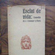 Alte Bücher - ESCLAT DE VIDA. Comedia en dos actes. COLOMER Y FORS, P. 1906. DEDICATÒRIA AUTÒGRAFA. PRIMERA EDICIÓ - 91446065
