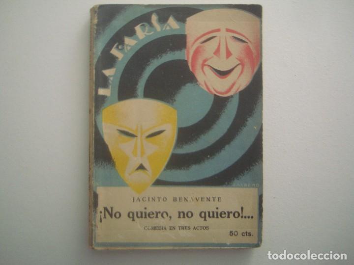 LIBRERIA GHOTICA. LA FARSA. JACINTO BENAVENTE. ¡NO QUIERO,NO QUIERO!. 1928. ILUSTRADO. TEATRO. (Libros antiguos (hasta 1936), raros y curiosos - Literatura - Teatro)